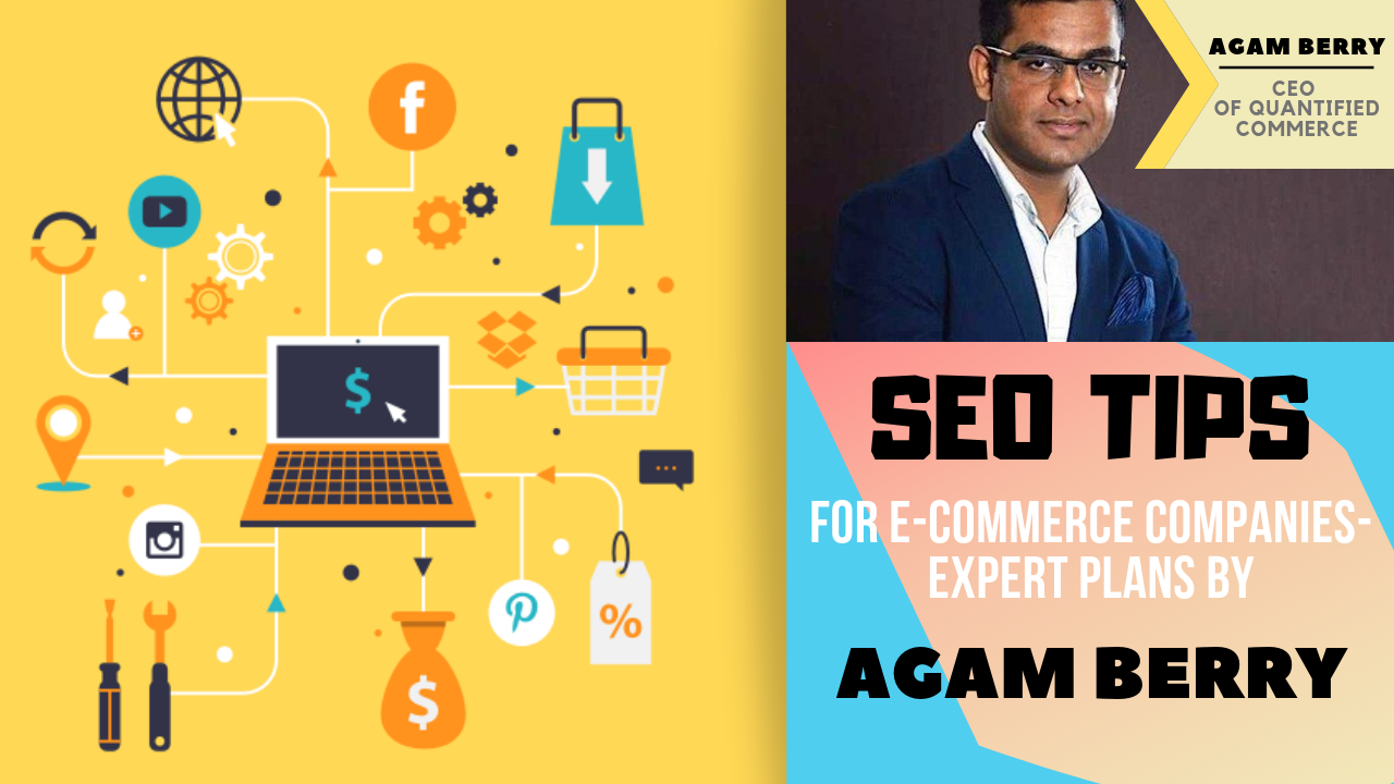 SEO Tips for E-Commerce Companies- Expert Plans by Agam Berry